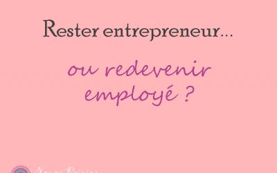 Rester entrepreneur ou redevenir employé?